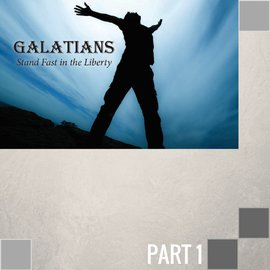 01(A026) - Introduction: Galatians - Stand Fast In Liberty