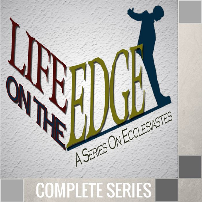00 - Ecclesiastes {Life On The Edge} - Complete Series By Pastor Jeff Wickwire | LT02269-1