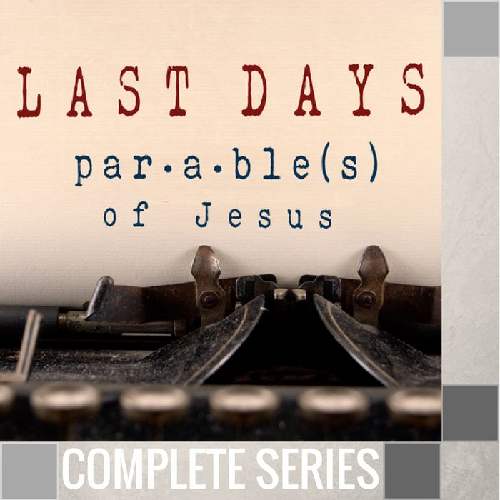 00 - Last Days Parables Of Jesus - Complete Series By Pastor Jeff Wickwire | LT02162-1