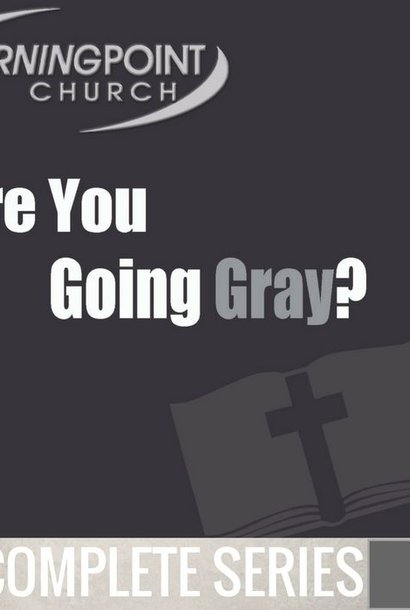 00 - Are You Going Gray? - Complete Series By Pastor Jeff Wickwire | LT02101