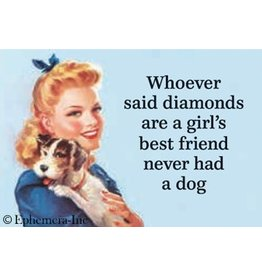 Whoever Said Diamonds Are A Girl's Best Friend Dog Magnet