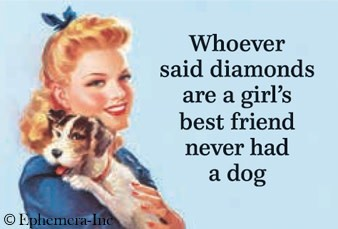 Whoever Said Diamonds Are A Girl's Best Friend Dog