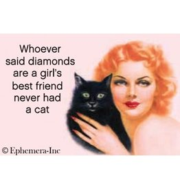 Whoever Said Diamonds Are A Girl's Best Friend Cat Magnet
