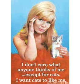 I Don't Care What Anyone Thinks Of Me Except Cats Magnet