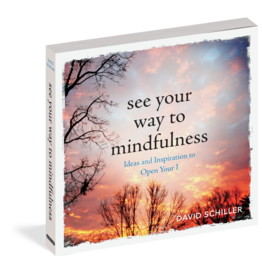 See Your Way to Mindfulness - Ideas and Inspiration to Open Your I