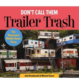 Don't Call Them Trailer Trash - Illustrated Mobile Home Story