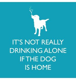 It's Not Really Drinking Alone If The Dog Is Home - Napkins