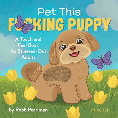 Pet This Fucking Puppy - Touch & Feel Book For Stressed Out Adults