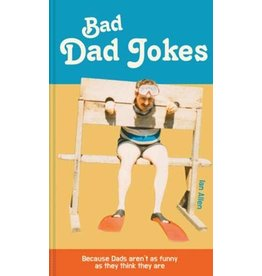 Bad Dad Jokes - Because Dad's Aren't as Funny as They Think