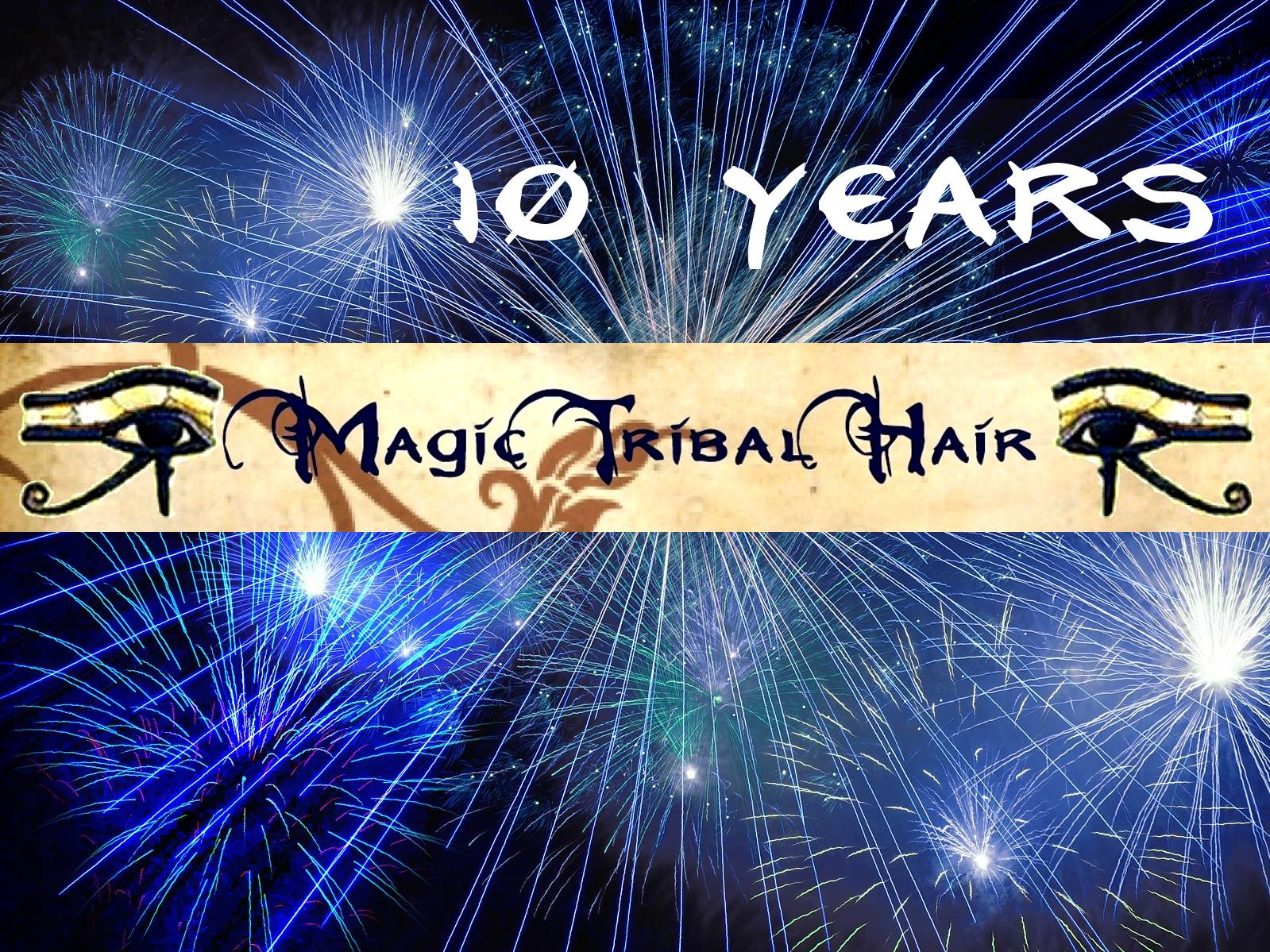 10 Years Magic Tribal Hair Anniversary! (reading time: 5 min)