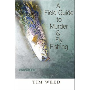 A Field Guide To Murder & Fly Fishing, Tim Weed