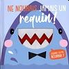 Ne nourris jamais un requin!