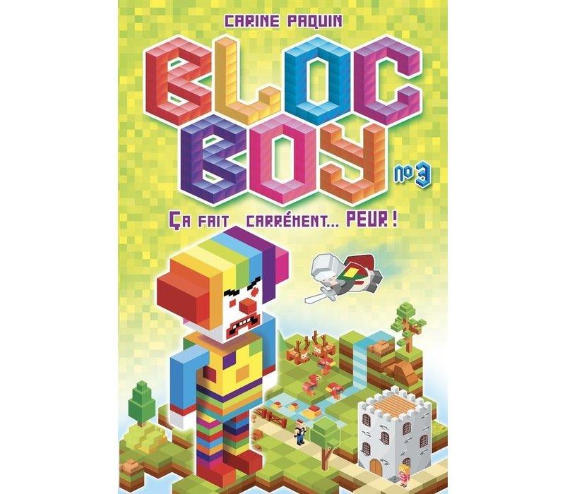 Bloc boy 03  Ca fait carrément... peur!