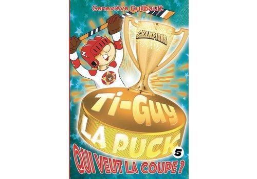 Ti-Guy la Puck 05 - Qui veut la coupe?
