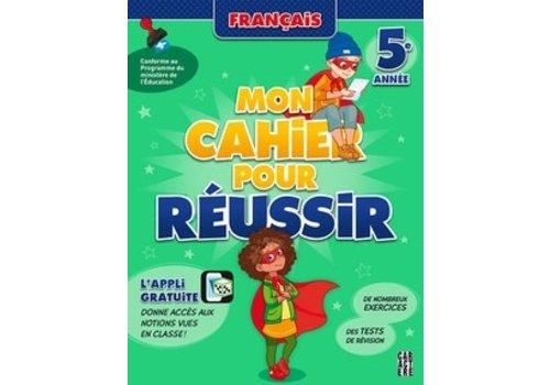 Mon cahier pour réussir- 5e année Français