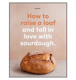How to raise a loaf and fall in love Cookbook