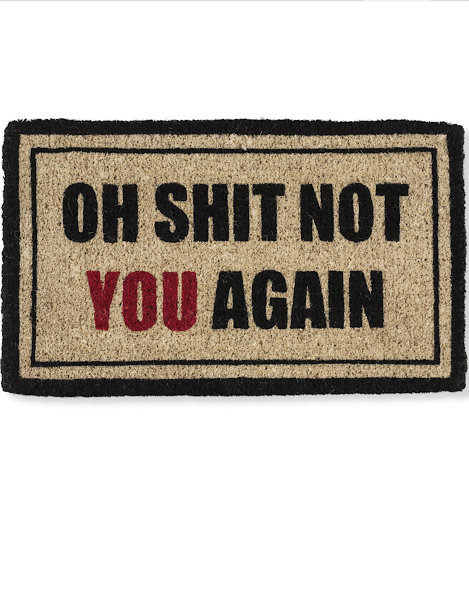 "Oh Shit Not You Again Doormat 18x30"""