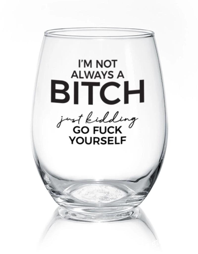 I'm Not Always A Bitch -  17 oz Stemless Wine Glass