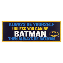 Spoontiques Desk Sign - DC Comics - Always be Yourself Unless You Can be Batman