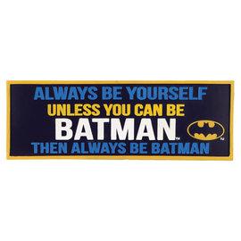 Spoontiques Signe pour bureau - DC Comics - Always be Yourself Unless You Can be Batman