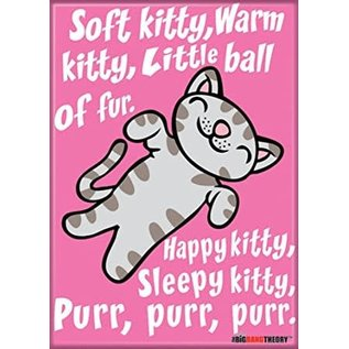 Ata-Boy Aimant - The Big Bang Theory - Soft Kitty, Warm Kitty, little ball of fur. Happy Kitty, Sleepy Kitty, Purr, Purr, Purr.