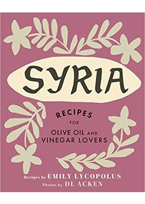 Emily Lycopolus Recipes for Olive Oil and Vinegar Lovers Cookbook Syria