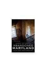 Arcadia Publishing Tatterson- Abandoned Maryland