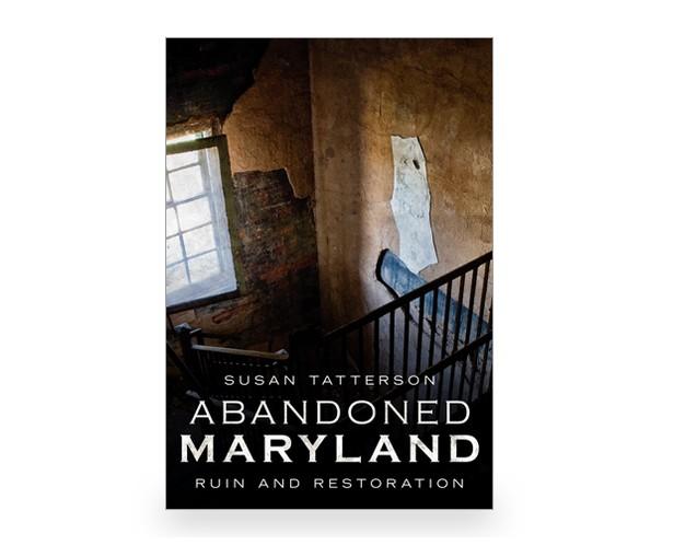 Arcadia Publishing Abandoned Maryland: Ruin and Restoration