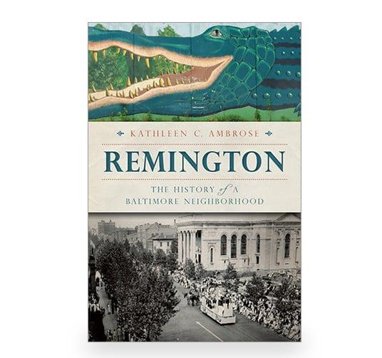 Arcadia Publishing Remington: The History of a Baltimore Neighborhood