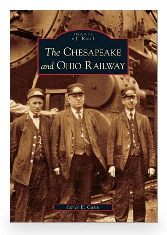 Arcadia Publishing Images of Rail: The Chesapeake & Ohio Railway