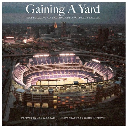 Gaining a Yard: The Building of Baltimore's Football Stadium