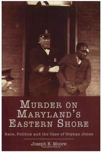 Murder on Maryland's Eastern Shore: Race, Politics and the Case of Orphan Jones (used; autographed)