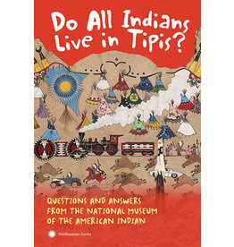 Do All Indians Live in Tipis? Questions & Answers from the National Museum of the American Indian, Second Edition