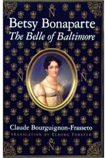Betsy Bonaparte: The Belle of Baltimore By Claude Bourguignon-Frassetto