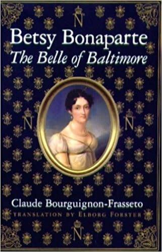Betsy Bonaparte: The Belle of Baltimore By Claude Bourguignon-Frassetto