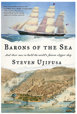 Barons of the Sea: And Their Race to Build the World's Fastest Clipper Ship by Steven Ujifusa
