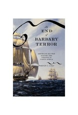 The End of Barbary Terror: America's 1815 War against the Pirates of North Africa by Frederick C. Leiner