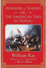 Horrors of Slavery: Or, The American Tars in Tripoli by William Ray and edited by Hester Blum