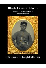 Black Lives in Focus: Part II: The Civil War & Reconstruction by Ross Kelbaugh