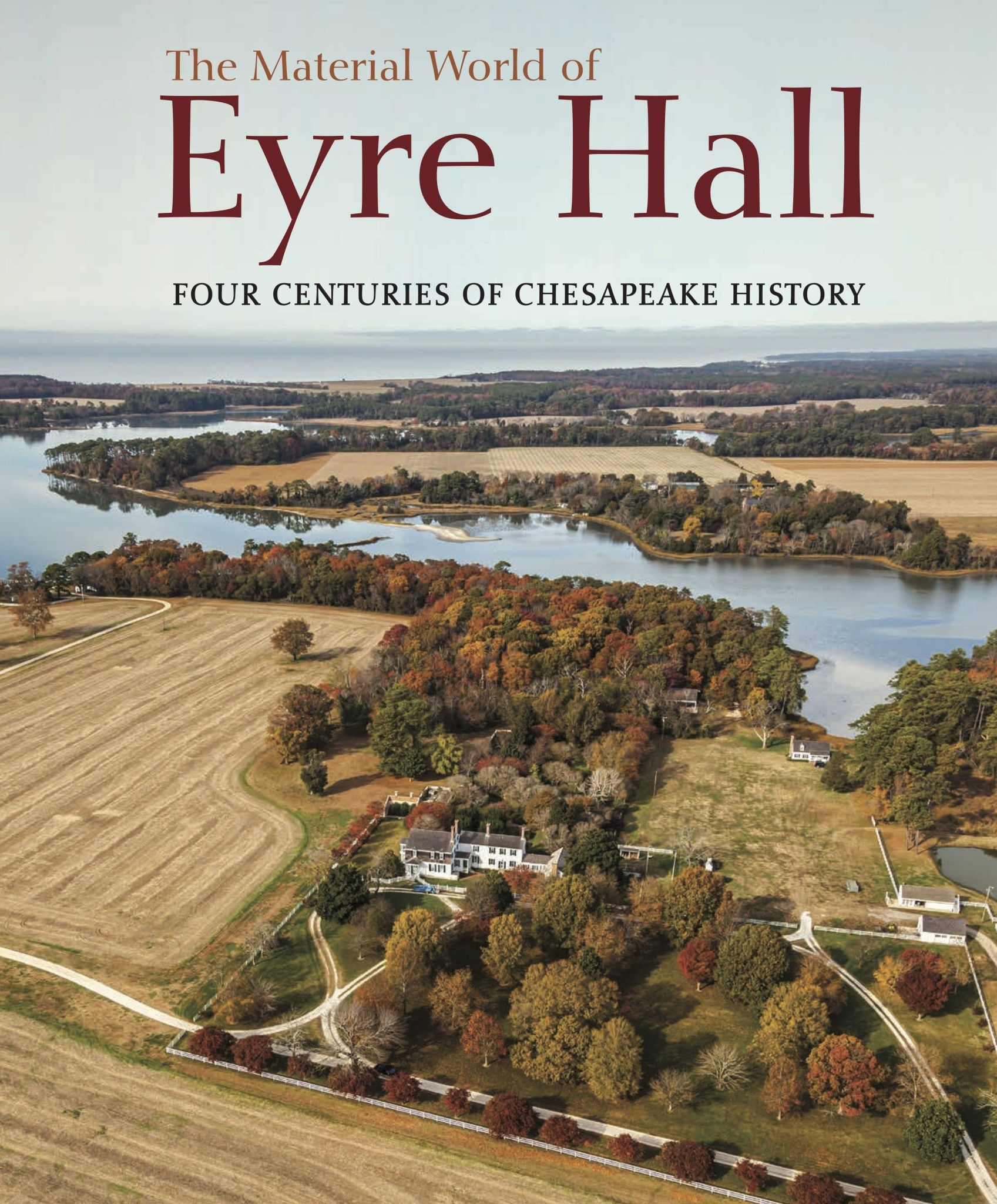 The Material World of Eyre Hall: Four Centuries of Chesapeake History Edited by Carl R. Lounsbury, Ph.D