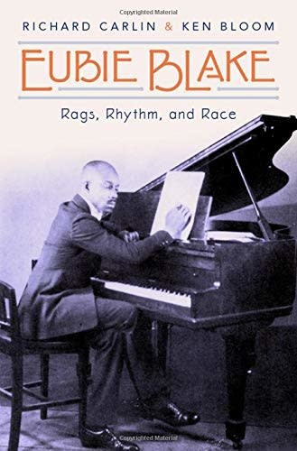 Eubie Blake: Rags, Rhythm, and Race by Richard Carlin and Ken Bloom