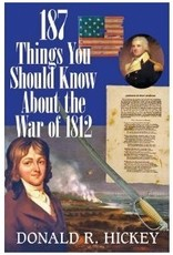 187 Things You Should Know about the War of 1812 by Donald R. Hickey