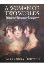 A Woman of Two Worlds: Elizabeth Patterson Bonaparte by Alexandra Deutsch