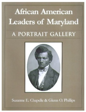 African American Leaders of Maryland: A Portrait Gallery By Suzanne Ellery Chapelle and Glenn O. Phillips
