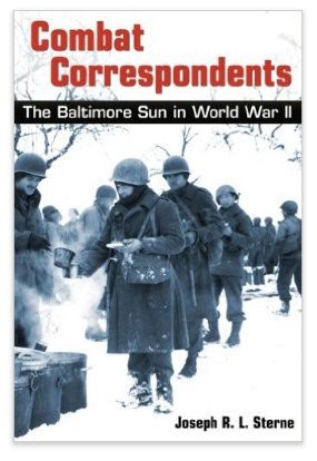 Combat Correspondents: The Baltimore Sun in World War II by Joseph R. L. Sterne