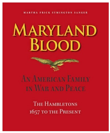 Maryland Blood: An American Family in War and Peace, the Hambletons 1657 to the Present by Martha Frick Symington Sanger