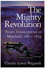 The Mighty Revolution: Negro Emancipation in Maryland, 1862-1864 By Charles Lewis Wagandt