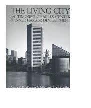The Living City: Baltimore's Charles Center & Inner Harbor Development