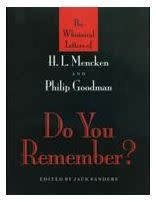Do You Remember? The Whimsical Letters of H. L. Mencken and Philip Goodman by Jack Sanders (Deluxe Edition)