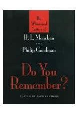Do You Remember? The Whimsical Letters of H. L. Mencken and Philip Goodman  Edited By Jack Sanders
